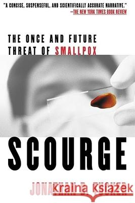 Scourge: The Once and Future Threat of Smallpox Jonathan B. Tucker 9780802139399