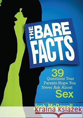 The Bare Facts: 39 Questions Your Parents Hope You Never Ask about Sex Josh McDowell 9780802402554