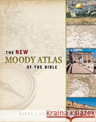 The New Moody Atlas of the Bible Barry Beitzel 9780802404411