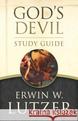 God's Devil Study Guide: The Incredible Story of How Satan's Rebellion Serves God's Purposes Erwin W. Lutzer 9780802413154
