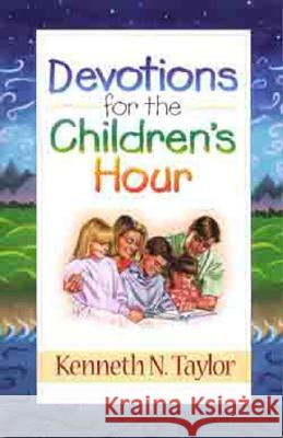 Devotions for the Childrens Hour Kenneth N. Taylor 9780802425140 Moody Publishers