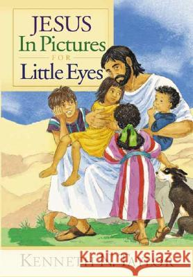 Jesus in Pictures for Little Eyes Kenneth N. Taylor Annabel Spenceley 9780802430595 Moody Publishers