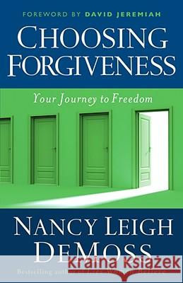 Choosing Forgiveness: Your Journey to Freedom Nancy Leigh DeMoss 9780802432537