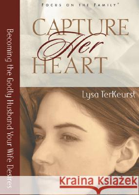 Capture Her Heart: Becoming the Godly Husband Your Wife Desires Lysa TerKeurst 9780802440419