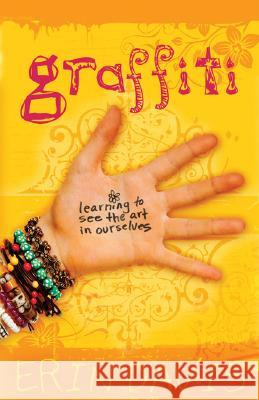 Graffiti: Learning to See the Art in Ourselves Erin Davis 9780802445858