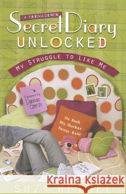 Secret Diary Unlocked: My Struggle to Like Me Suzy Weibel Dannah Gresh 9780802480798