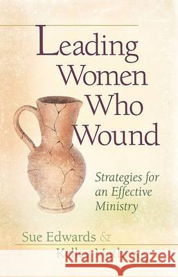 Leading Women Who Wound: Strategies for an Effective Ministry Sue Edwards Kelley Mathews 9780802481535