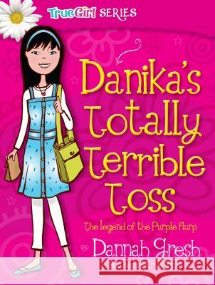 Danika's Totally Terrible Toss: The Legend of the Purple Flurp Dannah Gresh 9780802487025