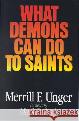 What Demons Can Do to Saints Merrill F. Unger 9780802494184
