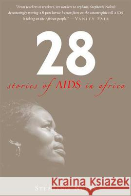 28: Stories of AIDS in Africa Stephanie Nolen 9780802716750