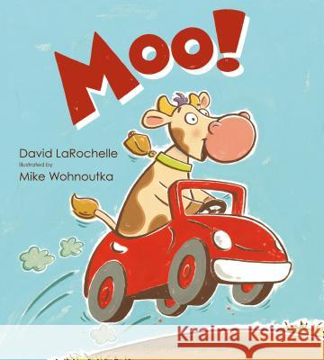 Moo! David LaRochelle Mike Wohnoutka 9780802734099 Walker Childrens