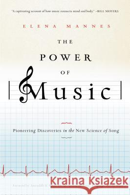 The Power of Music: Pioneering Discoveries in the New Science of Song Elena Mannes 9780802778284 Walker & Company