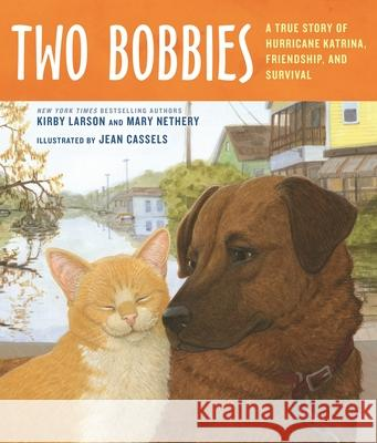 Two Bobbies: A True Story of Hurricane Katrina, Friendship, and Survival Kirby Larson Mary Nethery Jean Cassels 9780802797544