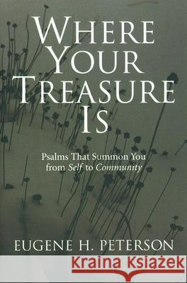 Where Your Treasure Is: Psalms That Summon You from Self to Community Eugene H. Peterson 9780802801159