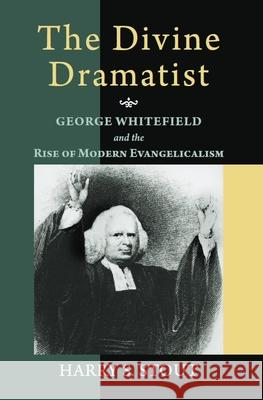 The Divine Dramatist : George Whitefield and the Rise of Modern Evangelicalism Harry S. Stout Nathan O. Hatch Mark A. Noll 9780802801548