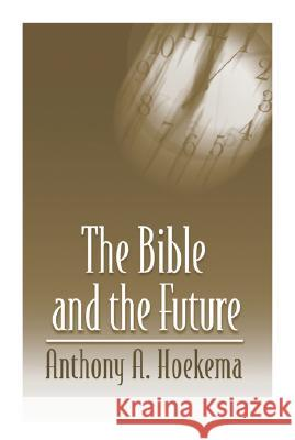 The Bible and the Future Anthony A. Hoekema 9780802808516