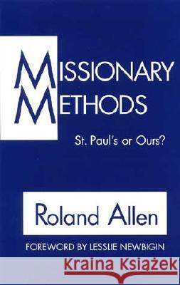 Missionary Methods: St. Paul's or Our's? Roland Allen 9780802810014