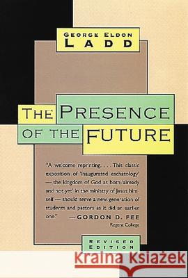 The Presence of the Future: The Eschatology of Biblical Realism George Eldon Ladd 9780802815316