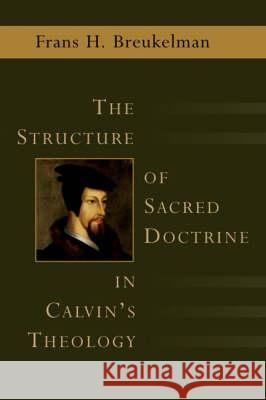 The Structure of Sacred Doctrine in Calvin's Theology Wm B Eerdmans Publishing Company 9780802824592