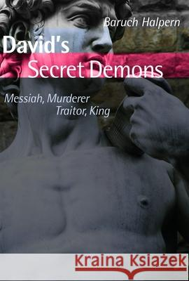 David's Secret Demons: Messiah, Murderer, Traitor, King Baruch Halpern 9780802827975
