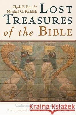 Lost Treasures of the Bible: Understanding the Bible Through Archaeological Artifacts in World Museums Clyde E. Fant Mitchell G. Reddish 9780802828811