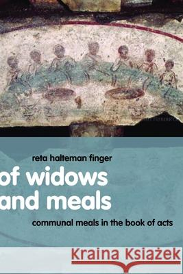 Of Widows and Meals : Communal Meals in the Book of Acts Reta Halteman Finger 9780802830531