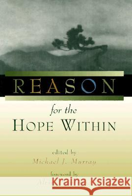 Reason for the Hope Within Michael J. Murray Alvin Plantinga 9780802844378 Wm. B. Eerdmans Publishing Company