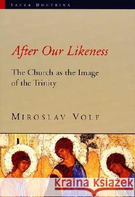 After Our Likeness: The Church as the Image of the Trinity Miroslav Volf 9780802844408