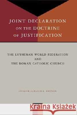 Joint Declaration on the Doctrine of Justification Lutheran World Federation                Roman Catholic Church                    Catholic Church 9780802847744