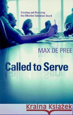 Called to Serve: Creating and Nurturing the Effective Volunteer Board Max D 9780802849229