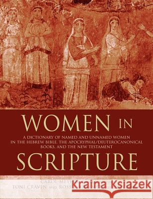 Women in Scripture : A Dictionary of Named and Unnamed Women in the Hebrew Bible, the Apocryphal/Deuterocanonical Books and the New Testament Carol Meyers Toni Craven Ross Shepard Kraemer 9780802849625
