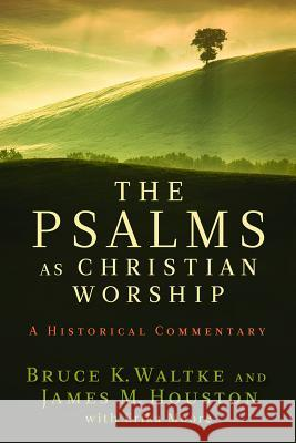 The Psalms as Christian Worship : An Historical Commentary Bruce K. Waltke James M. Houston 9780802863744