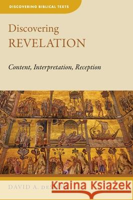 Discovering Revelation: Content, Interpretation, Reception David A. deSilva 9780802872425