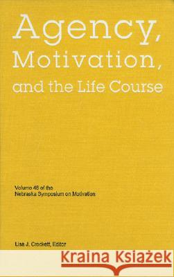 Nebraska Symposium on Motivation, 2001, Volume 48: Agency, Motivation, and the Life Course Lisa J. Crockett 9780803215191