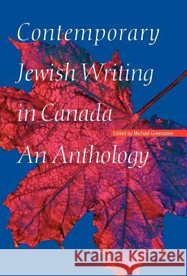 Contemporary Jewish Writing in Canada: An Anthology Michael Greenstein 9780803221857