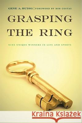 Grasping the Ring : Nine Unique Winners in Life and Sports Gene A. Budig Bob Costas 9780803226357 Bison Books