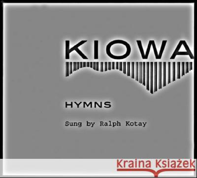 Kiowa Hymns (2 CDs and Booklet) [With Booklet] - audiobook Ralph Kotay University of Nebraska Press 9780803227668