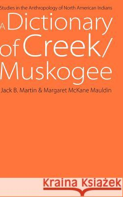 A Dictionary of Creek/Muskogee: With Notes on the Florida and Oklahoma Seminole Dialects of Creek Jack B. Martin Margaret McKane Mauldin Margaret McKane Mauldin 9780803232075