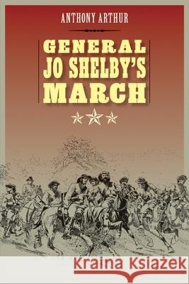 General Jo Shelby's March Anthony Arthur 9780803240773