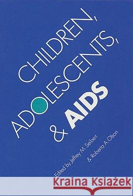 Children, Adolescents, and AIDS Jeffrey M. Seibert Roberta A. Olson 9780803241862