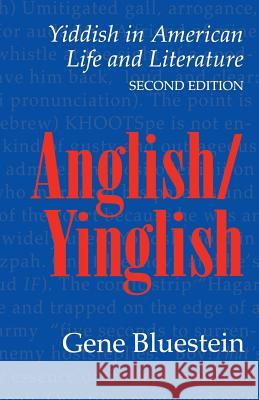Anglish/Yinglish: Yiddish in American Life and Literature, Second Edition Gene Bluestein 9780803261471