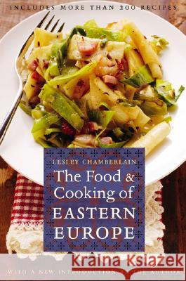 The Food and Cooking of Eastern Europe Lesley Chamberlain 9780803264601