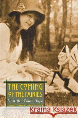 The Coming of the Fairies Arthur Conan Doyle John M. Lynch 9780803266551