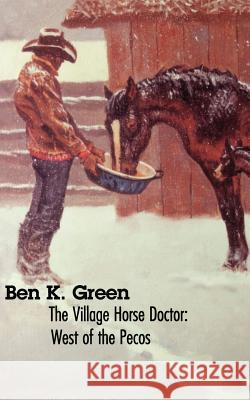 The Village Horse Doctor : West of the Pecos Ben K. Green Lorence Bjorklund 9780803270909