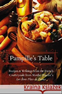 Pampille's Table: Recipes and Writings from the French Countryside from Marthe Daudet's Les Bons Plats de France Shirley King 9780803278271