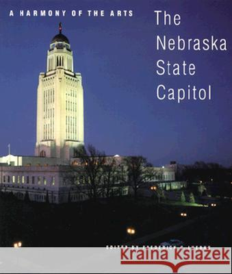 A Harmony of the Arts: The Nebraska State Capitol Frederick C. Luebke 9780803279315
