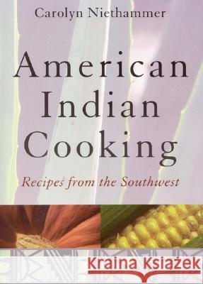 American Indian Cooking : Recipes from the Southwest Carolyn J. Niethammer Jenean Thomson Ann Woodin 9780803283756