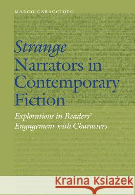 Strange Narrators in Contemporary Fiction: Explorations in Readers' Engagement with Characters Marco Caracciolo 9780803294967