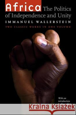 Africa: The Politics of Independence and Unity Immanuel Wallerstein 9780803298569