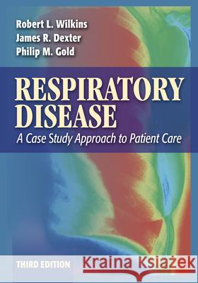 Respiratory Disease: A Case Study Approach to Patient Care Robert L. Wilkins James R. Dexter Philip M. Gold 9780803613744